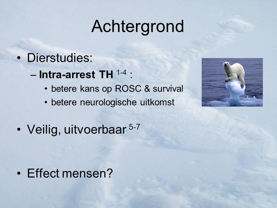 Achtergrond Dierstudies: –Intra-arrest TH 1-4 : betere kans op ROSC & survival betere neurologische uitkomst Veilig, uitvoerbaar 5-7 Effect mensen?