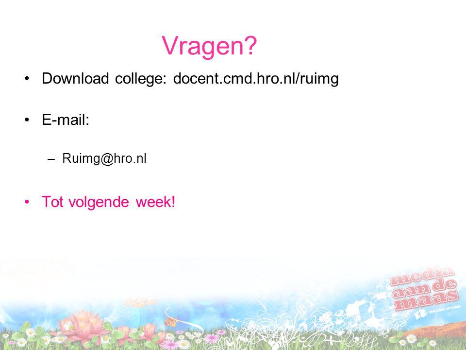 Vragen? Download college: docent.cmd.hro.nl/ruimg E-mail: –Ruimg@hro.nl Tot volgende week!