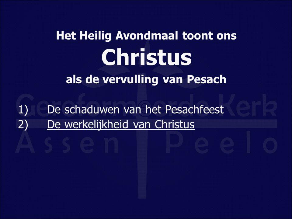 Het Heilig Avondmaal toont ons Christus als de vervulling van Pesach 1)De schaduwen van het Pesachfeest 2) De werkelijkheid van Christus