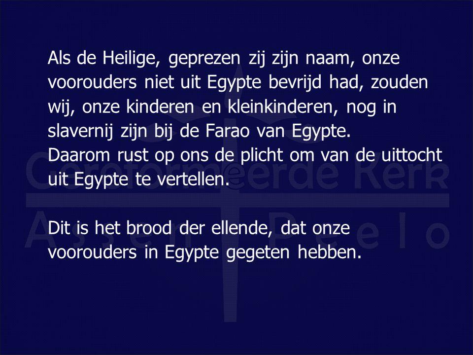 Als de Heilige, geprezen zij zijn naam, onze voorouders niet uit Egypte bevrijd had, zouden wij, onze kinderen en kleinkinderen, nog in slavernij zijn