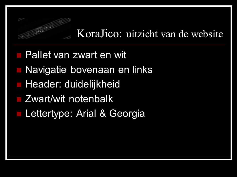 KoraJico: uitzicht van de website Pallet van zwart en wit Navigatie bovenaan en links Header: duidelijkheid Zwart/wit notenbalk Lettertype: Arial & Georgia