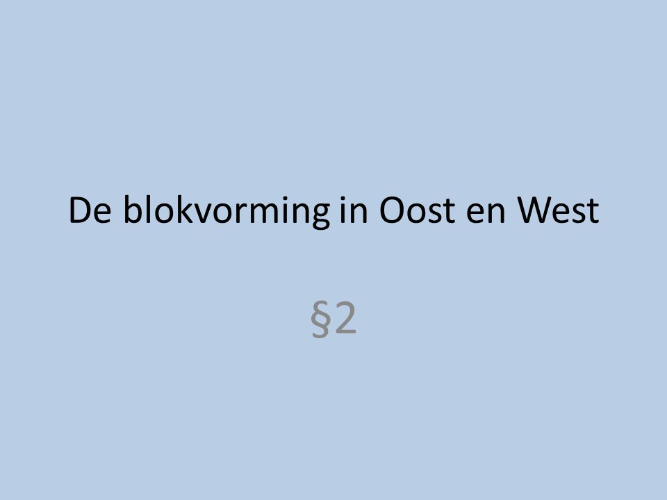 De blokvorming in Oost en West §2