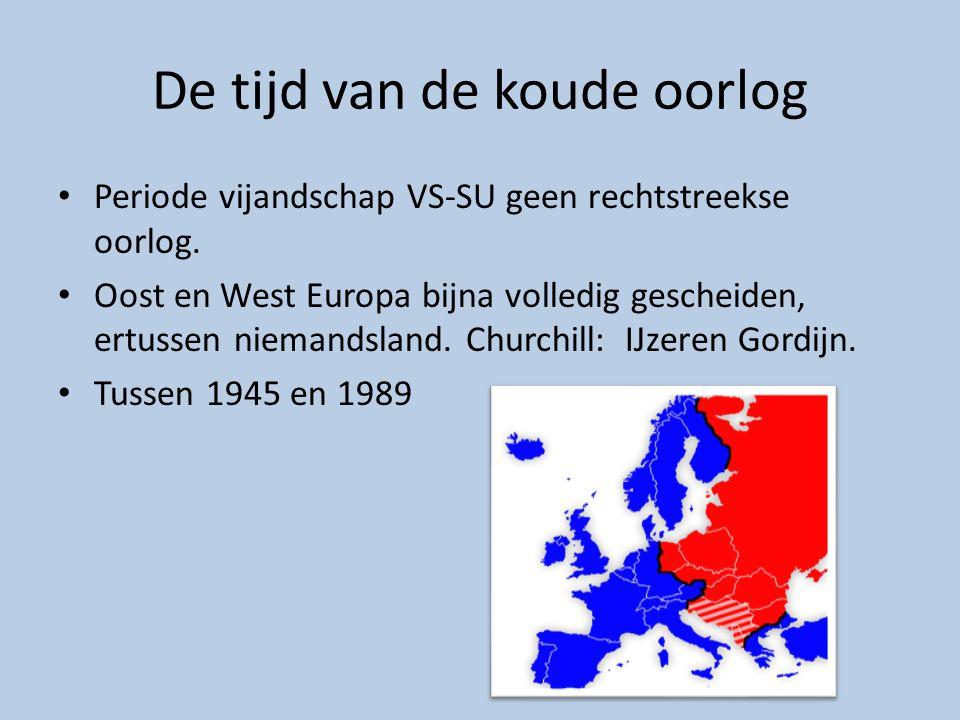 De tijd van de koude oorlog Periode vijandschap VS-SU geen rechtstreekse oorlog. Oost en West Europa bijna volledig gescheiden, ertussen niemandsland.