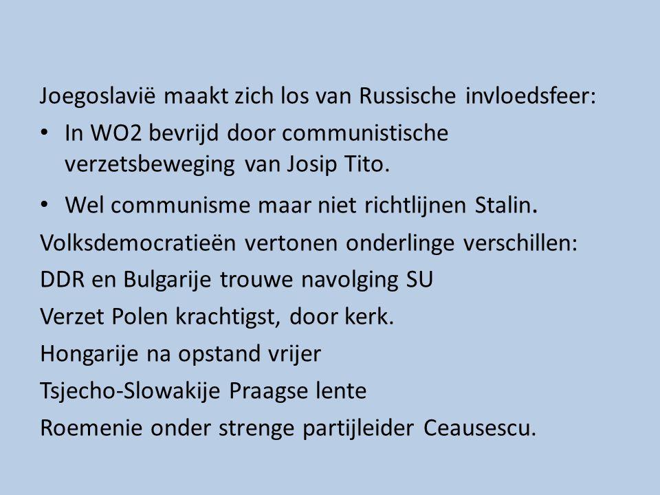 Joegoslavië maakt zich los van Russische invloedsfeer: In WO2 bevrijd door communistische verzetsbeweging van Josip Tito. Wel communisme maar niet ric