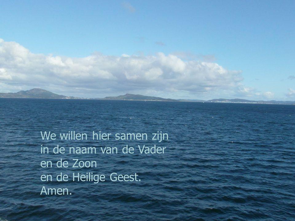 We willen hier samen zijn in de naam van de Vader en de Zoon en de Heilige Geest. Amen.