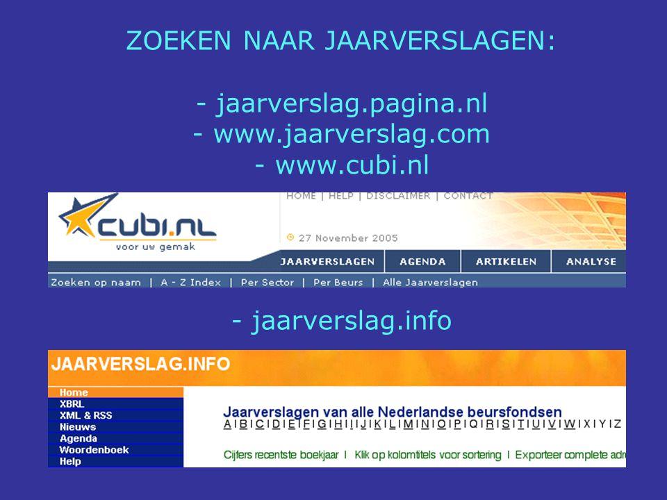 ZOEKEN NAAR JAARVERSLAGEN: - jaarverslag.pagina.nl - www.jaarverslag.com - www.cubi.nl - jaarverslag.info