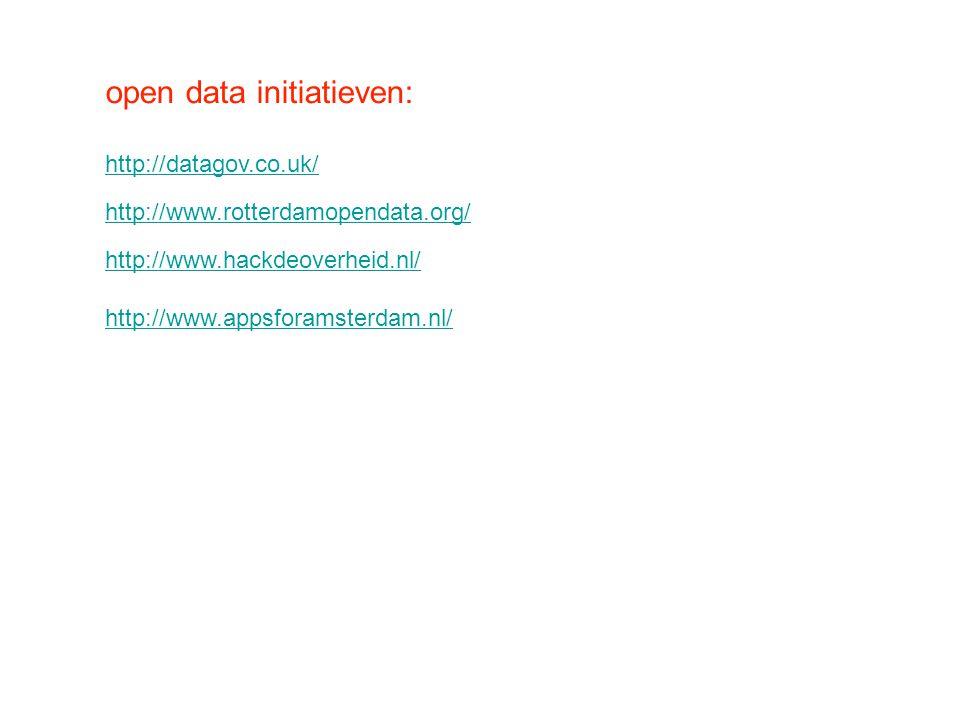 open data initiatieven: http://datagov.co.uk/ http://www.rotterdamopendata.org/ http://www.hackdeoverheid.nl/ http://www.appsforamsterdam.nl/