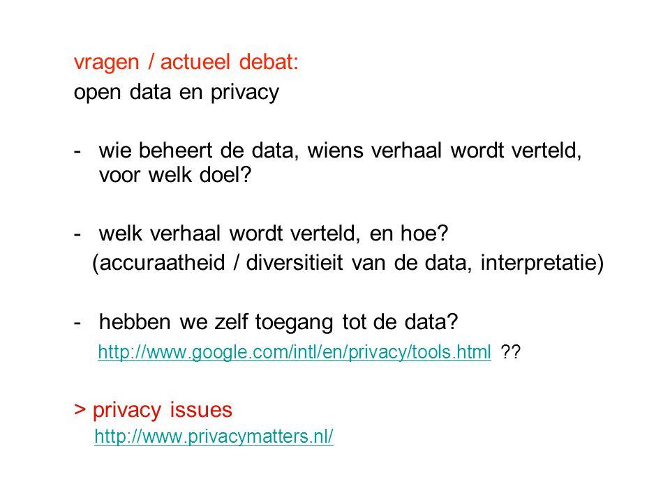 vragen / actueel debat: open data en privacy -wie beheert de data, wiens verhaal wordt verteld, voor welk doel? -welk verhaal wordt verteld, en hoe? (