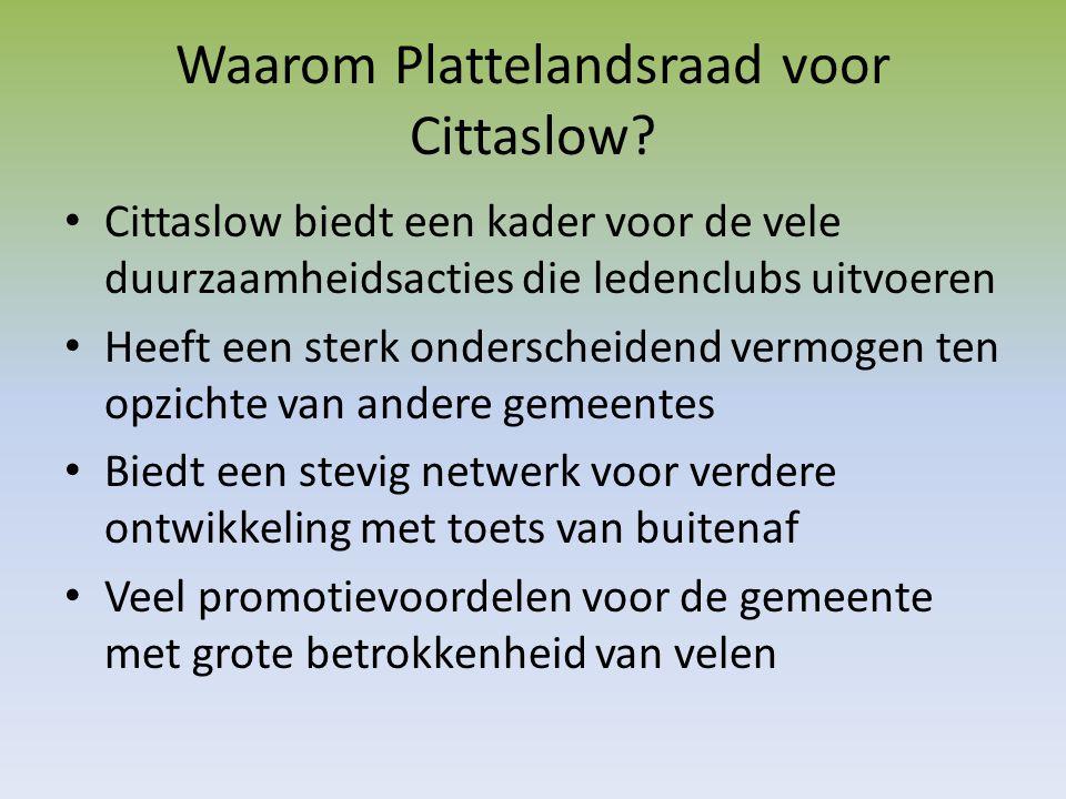 Waarom Plattelandsraad voor Cittaslow? Cittaslow biedt een kader voor de vele duurzaamheidsacties die ledenclubs uitvoeren Heeft een sterk onderscheid