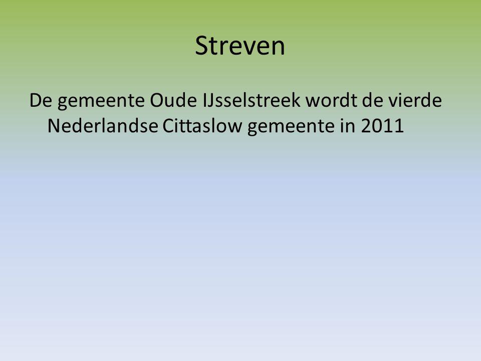 Streven De gemeente Oude IJsselstreek wordt de vierde Nederlandse Cittaslow gemeente in 2011