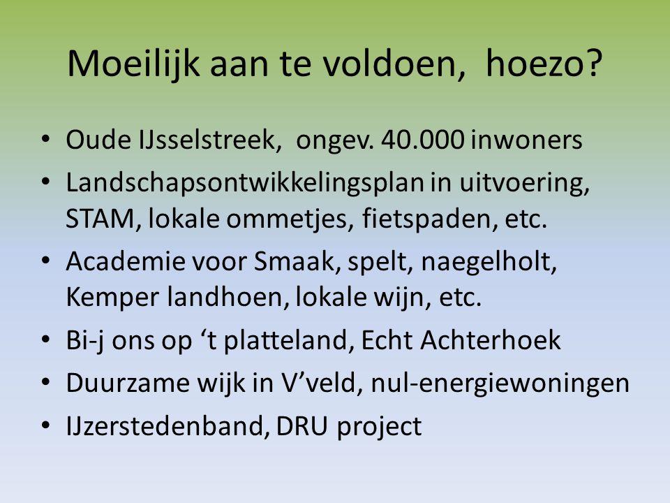 Moeilijk aan te voldoen, hoezo? Oude IJsselstreek, ongev. 40.000 inwoners Landschapsontwikkelingsplan in uitvoering, STAM, lokale ommetjes, fietspaden