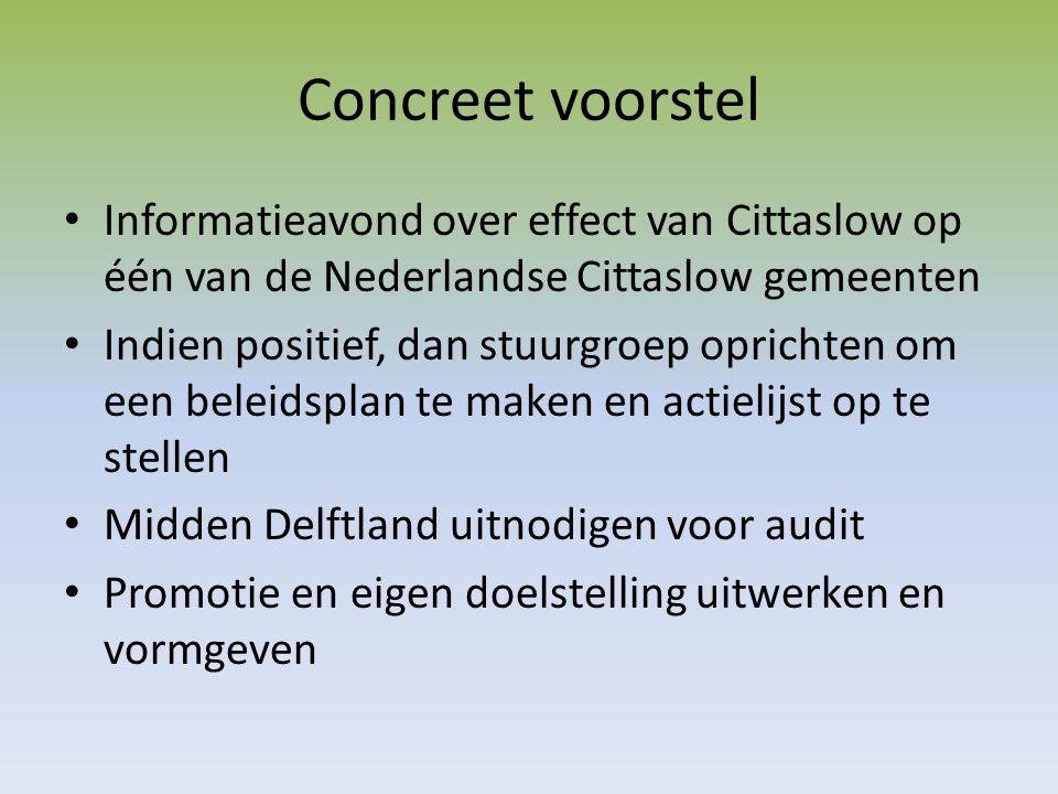Concreet voorstel Informatieavond over effect van Cittaslow op één van de Nederlandse Cittaslow gemeenten Indien positief, dan stuurgroep oprichten om een beleidsplan te maken en actielijst op te stellen Midden Delftland uitnodigen voor audit Promotie en eigen doelstelling uitwerken en vormgeven