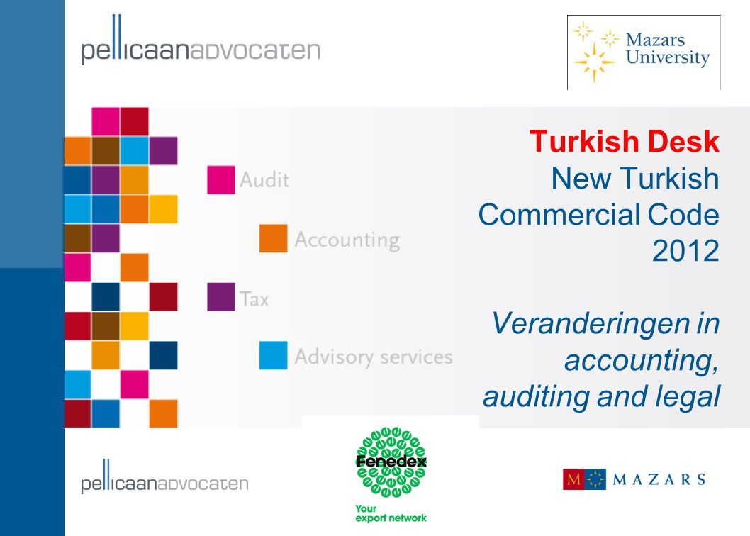 Turkish Desk New Turkish Commercial Code 2012 Veranderingen in accounting, auditing and legal