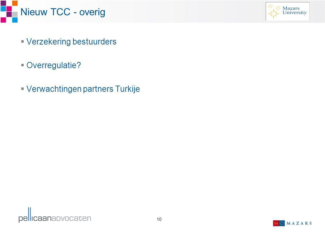 10 Nieuw TCC - overig  Verzekering bestuurders  Overregulatie?  Verwachtingen partners Turkije