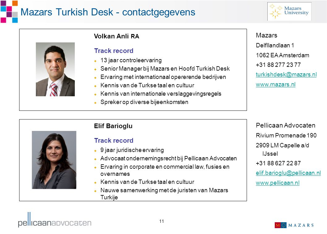 11 Volkan Anli RA Track record  13 jaar controleervaring  Senior Manager bij Mazars en Hoofd Turkish Desk  Ervaring met internationaal opererende b
