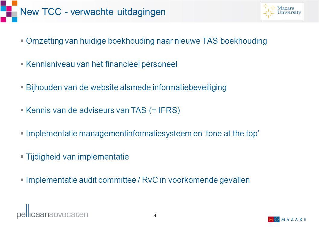 4 New TCC - verwachte uitdagingen  Omzetting van huidige boekhouding naar nieuwe TAS boekhouding  Kennisniveau van het financieel personeel  Bijhou