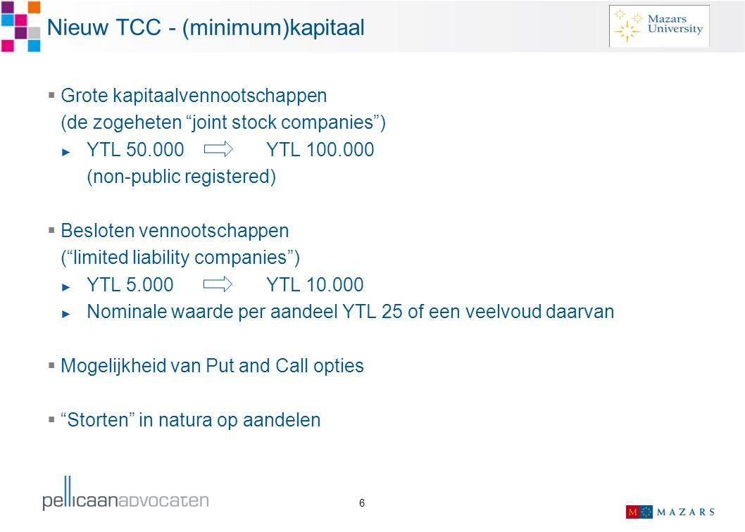 """6 Nieuw TCC - (minimum)kapitaal  Grote kapitaalvennootschappen (de zogeheten """"joint stock companies"""") ► YTL 50.000 YTL 100.000 (non-public registered"""