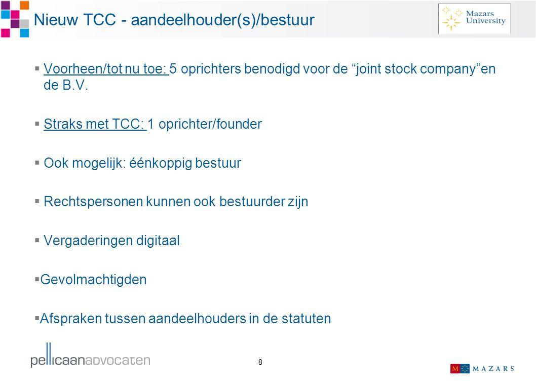 """8 Nieuw TCC - aandeelhouder(s)/bestuur  Voorheen/tot nu toe: 5 oprichters benodigd voor de """"joint stock company""""en de B.V.  Straks met TCC: 1 oprich"""