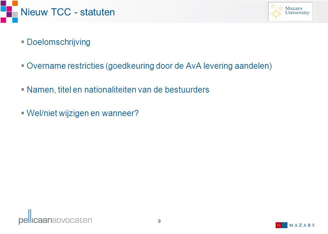 9 Nieuw TCC - statuten  Doelomschrijving  Overname restricties (goedkeuring door de AvA levering aandelen)  Namen, titel en nationaliteiten van de
