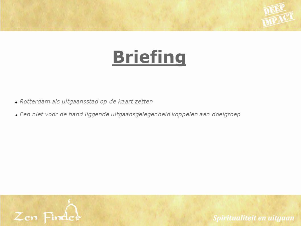 Briefing  Rotterdam als uitgaansstad op de kaart zetten  Een niet voor de hand liggende uitgaansgelegenheid koppelen aan doelgroep
