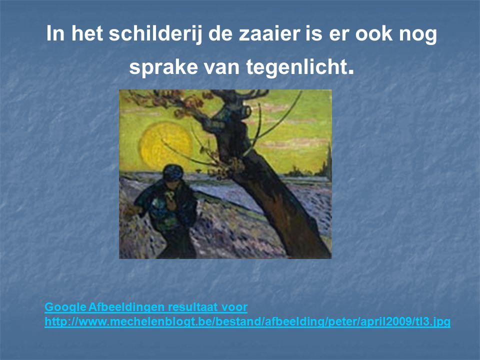 In het schilderij de zaaier is er ook nog sprake van tegenlicht. Google Afbeeldingen resultaat voor http://www.mechelenblogt.be/bestand/afbeelding/pet