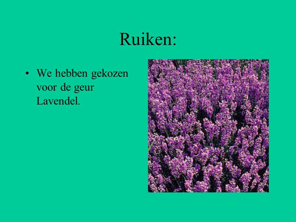 Ruiken: We hebben gekozen voor de geur Lavendel.