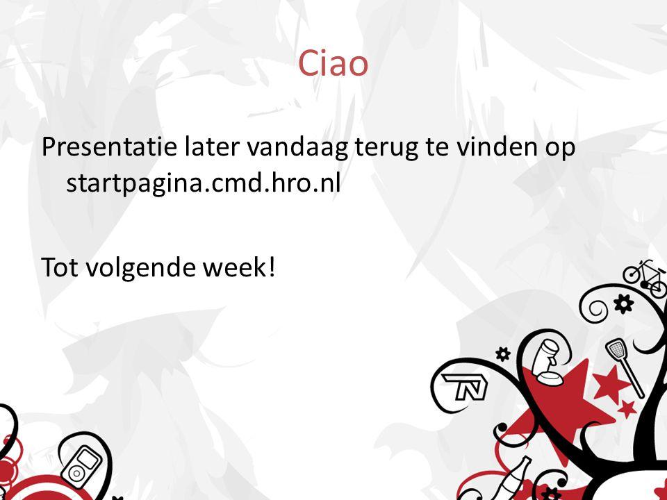 Ciao Presentatie later vandaag terug te vinden op startpagina.cmd.hro.nl Tot volgende week!