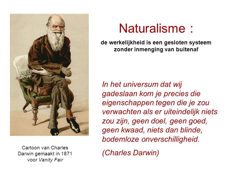 Cartoon van Charles Darwin gemaakt in 1871 voor Vanity Fair Naturalisme : de werkelijkheid is een gesloten systeem zonder inmenging van buitenaf In he