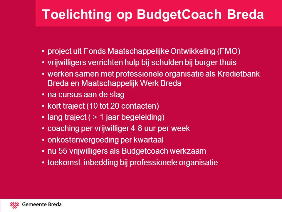 Toelichting op BudgetCoach Breda project uit Fonds Maatschappelijke Ontwikkeling (FMO) vrijwilligers verrichten hulp bij schulden bij burger thuis wer