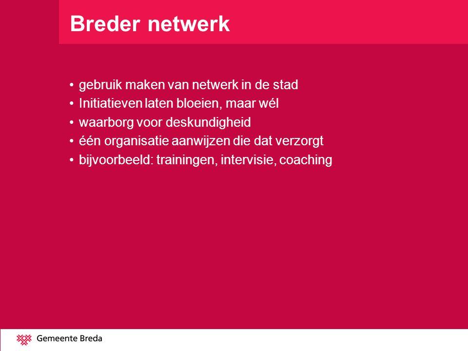 Breder netwerk gebruik maken van netwerk in de stad Initiatieven laten bloeien, maar wél waarborg voor deskundigheid één organisatie aanwijzen die dat
