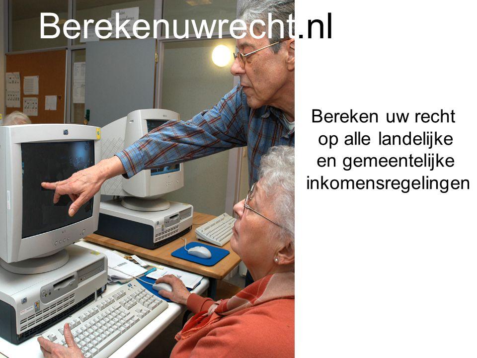 Bereken uw recht op alle landelijke en gemeentelijke inkomensregelingen Berekenuwrecht.nl