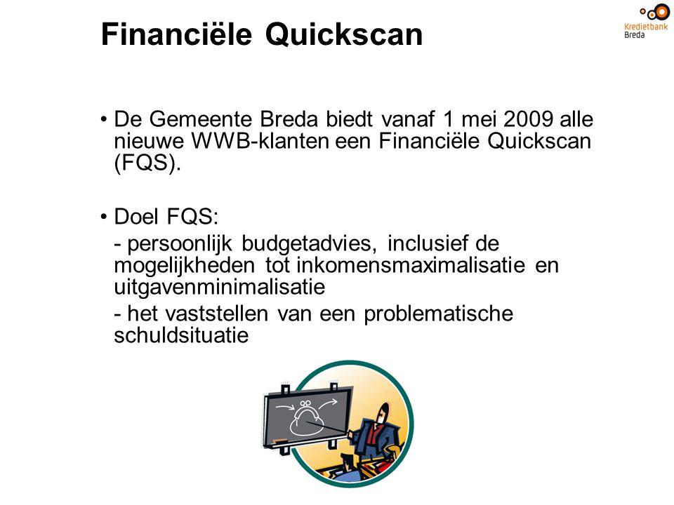 Financiële Quickscan De Gemeente Breda biedt vanaf 1 mei 2009 alle nieuwe WWB-klanten een Financiële Quickscan (FQS). Doel FQS: - persoonlijk budgetad