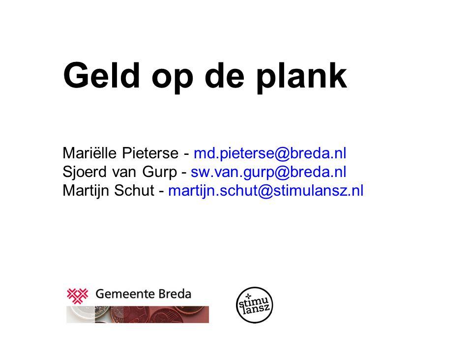 Geld op de plank Mariëlle Pieterse - md.pieterse@breda.nl Sjoerd van Gurp - sw.van.gurp@breda.nl Martijn Schut - martijn.schut@stimulansz.nl