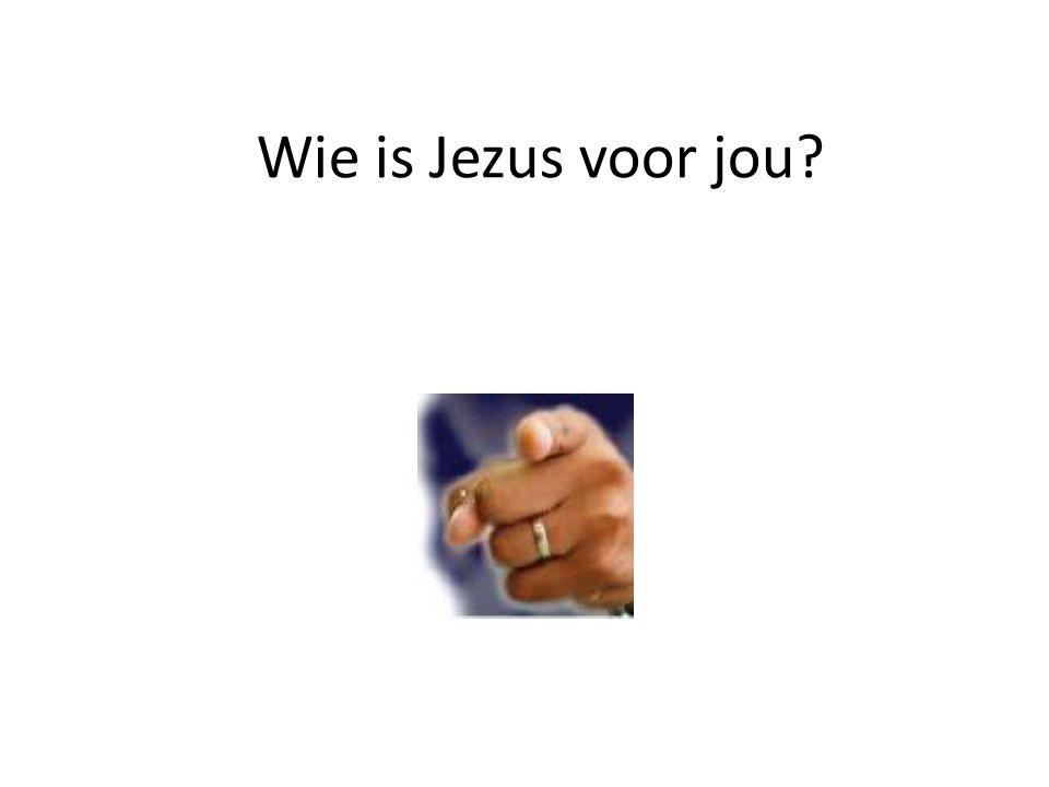 Wie is Jezus voor jou?