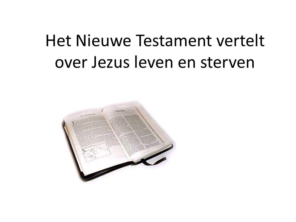 Het Nieuwe Testament vertelt over Jezus leven en sterven