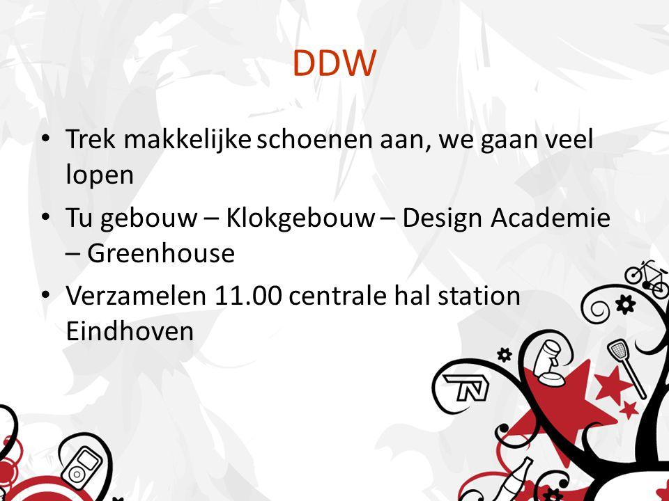 DDW Trek makkelijke schoenen aan, we gaan veel lopen Tu gebouw – Klokgebouw – Design Academie – Greenhouse Verzamelen 11.00 centrale hal station Eindh