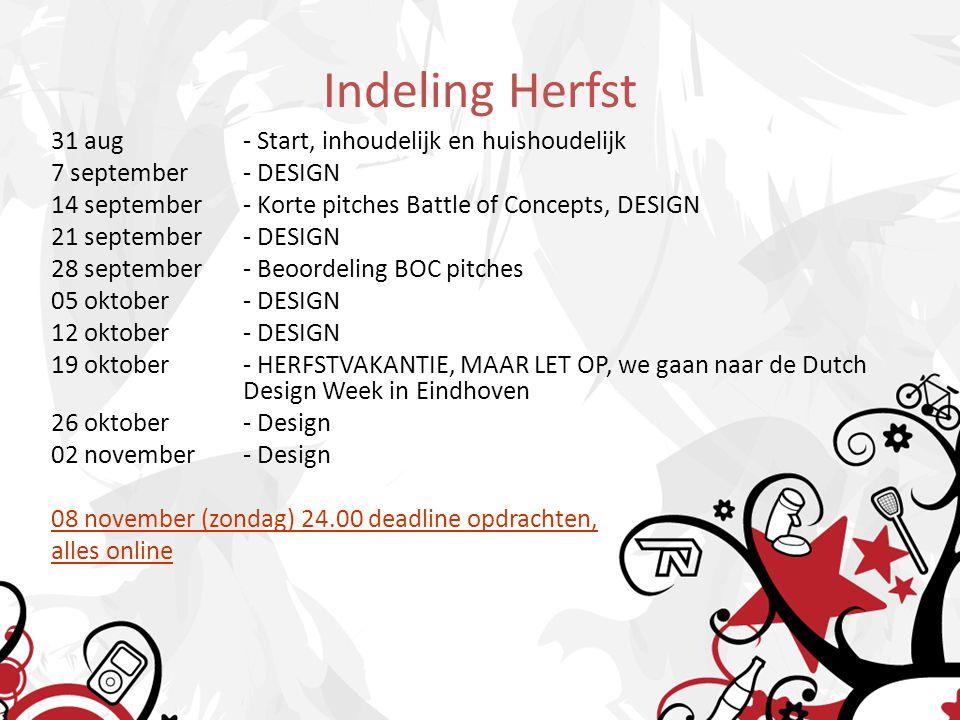 Indeling Herfst 31 aug- Start, inhoudelijk en huishoudelijk 7 september- DESIGN 14 september- Korte pitches Battle of Concepts, DESIGN 21 september- D