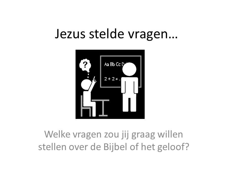 Jezus stelde vragen… Welke vragen zou jij graag willen stellen over de Bijbel of het geloof?