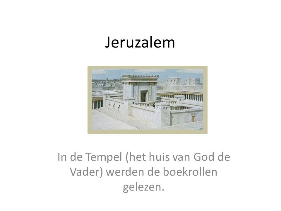 Jeruzalem In de Tempel (het huis van God de Vader) werden de boekrollen gelezen.