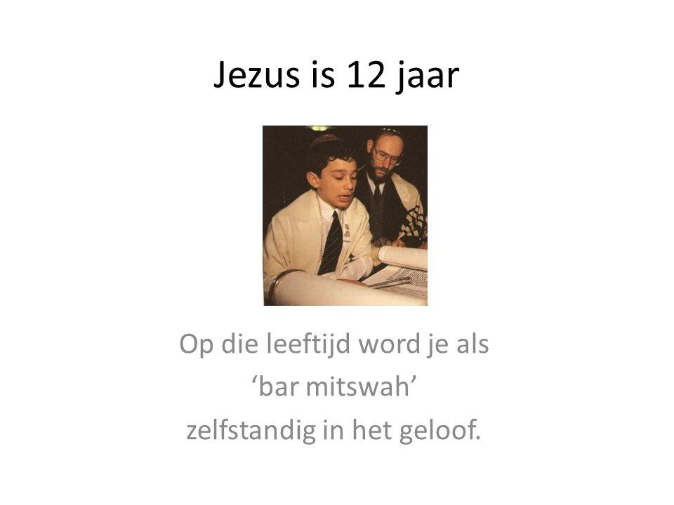 Jezus is 12 jaar Op die leeftijd word je als 'bar mitswah' zelfstandig in het geloof.