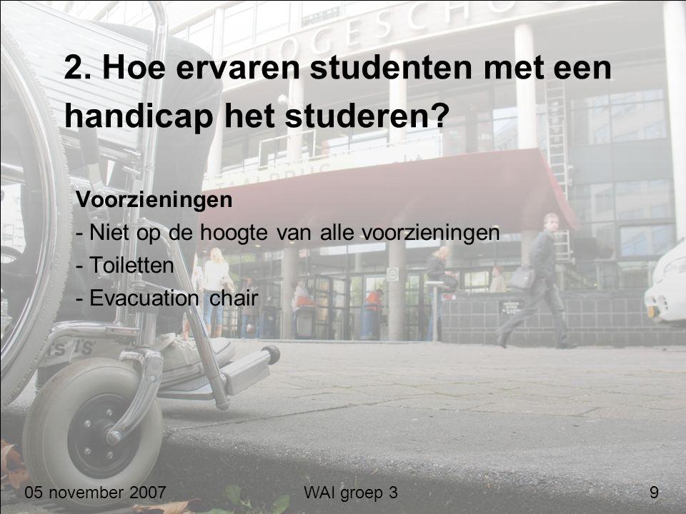 2. Hoe ervaren studenten met een handicap het studeren? Voorzieningen - Niet op de hoogte van alle voorzieningen - Toiletten - Evacuation chair 05 nov