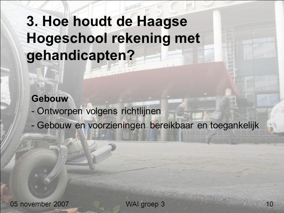 3. Hoe houdt de Haagse Hogeschool rekening met gehandicapten? Gebouw - Ontworpen volgens richtlijnen - Gebouw en voorzieningen bereikbaar en toegankel