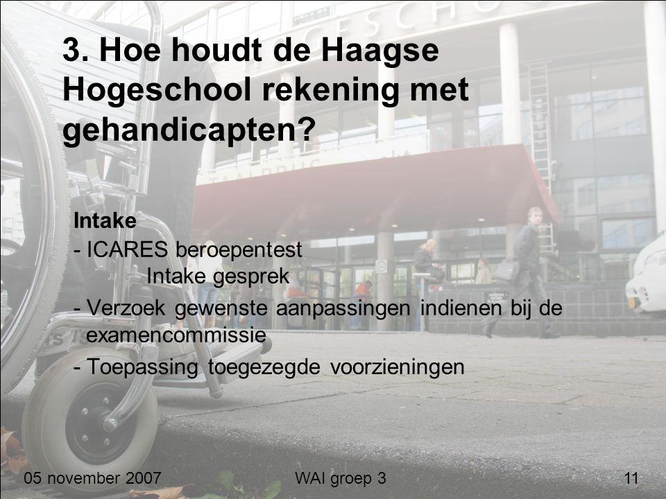 3. Hoe houdt de Haagse Hogeschool rekening met gehandicapten? Intake - ICARES beroepentest Intake gesprek - Verzoek gewenste aanpassingen indienen bij
