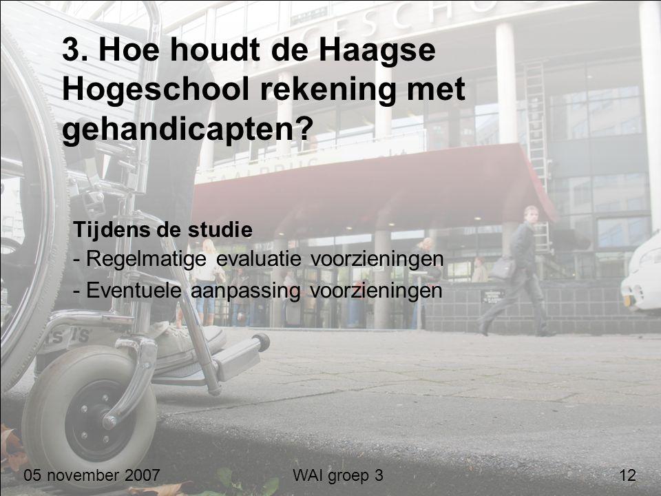 3. Hoe houdt de Haagse Hogeschool rekening met gehandicapten? Tijdens de studie - Regelmatige evaluatie voorzieningen - Eventuele aanpassing voorzieni