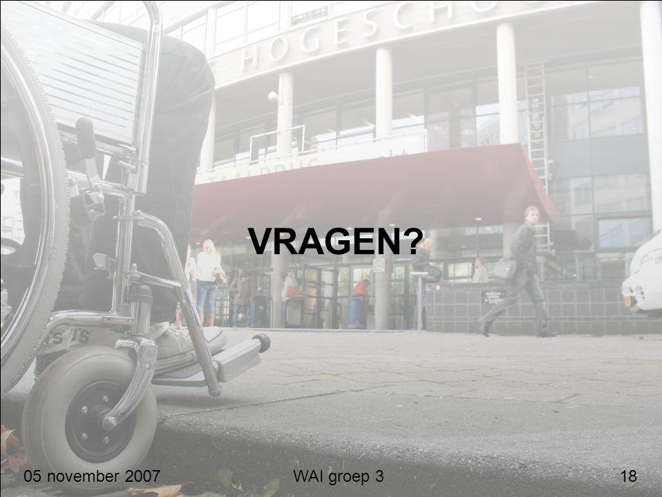 VRAGEN? 05 november 2007 WAI groep 3 18
