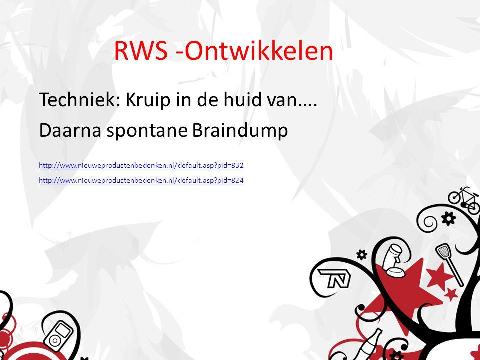 RWS -Ontwikkelen Techniek: Kruip in de huid van…. Daarna spontane Braindump http://www.nieuweproductenbedenken.nl/default.asp?pid=832 http://www.nieuw