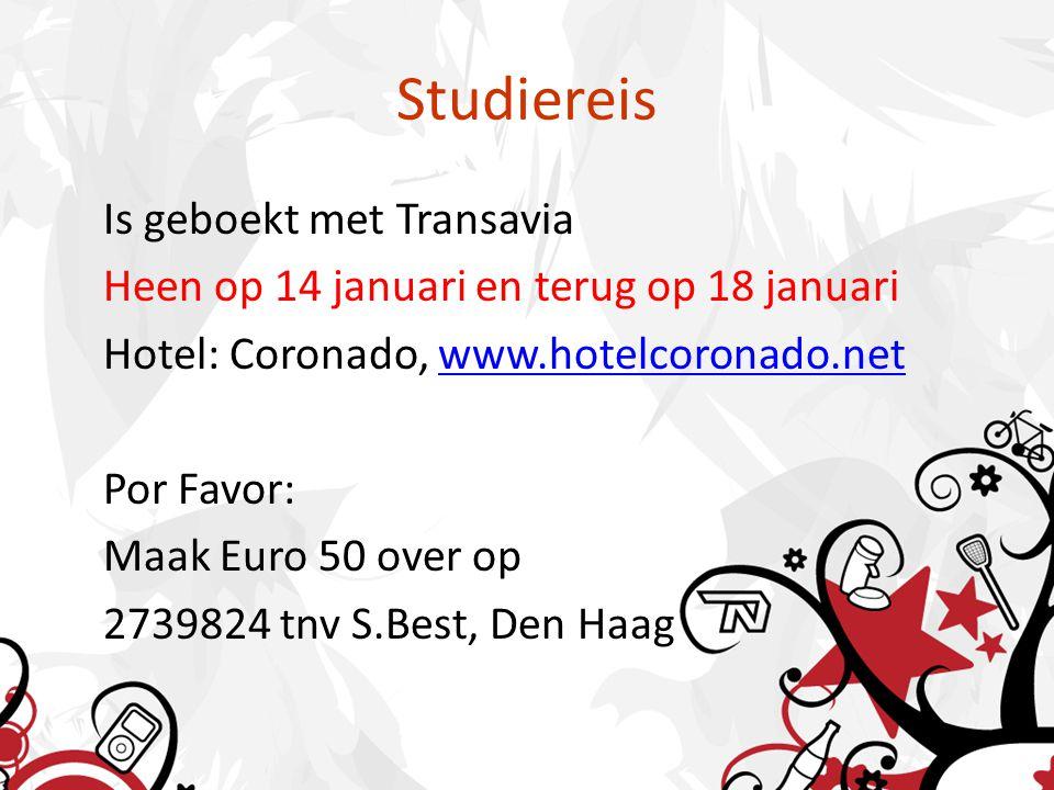 Studiereis Is geboekt met Transavia Heen op 14 januari en terug op 18 januari Hotel: Coronado, www.hotelcoronado.netwww.hotelcoronado.net Por Favor: Maak Euro 50 over op 2739824 tnv S.Best, Den Haag