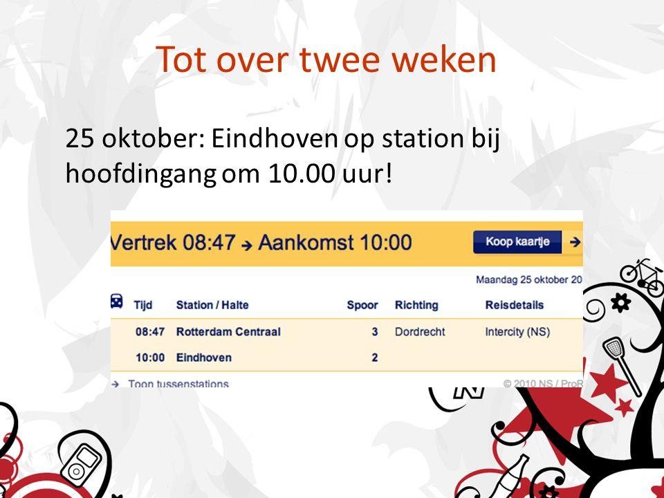 Tot over twee weken 25 oktober: Eindhoven op station bij hoofdingang om 10.00 uur!