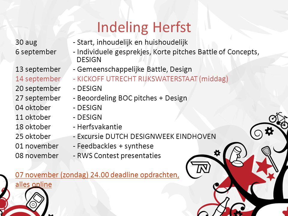 Indeling Herfst 30 aug- Start, inhoudelijk en huishoudelijk 6 september- Individuele gesprekjes, Korte pitches Battle of Concepts, DESIGN 13 september