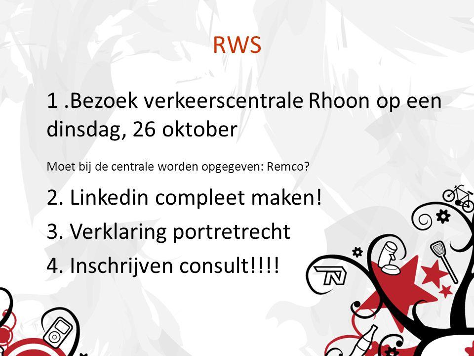 RWS 1.Bezoek verkeerscentrale Rhoon op een dinsdag, 26 oktober Moet bij de centrale worden opgegeven: Remco? 2. Linkedin compleet maken! 3. Verklaring